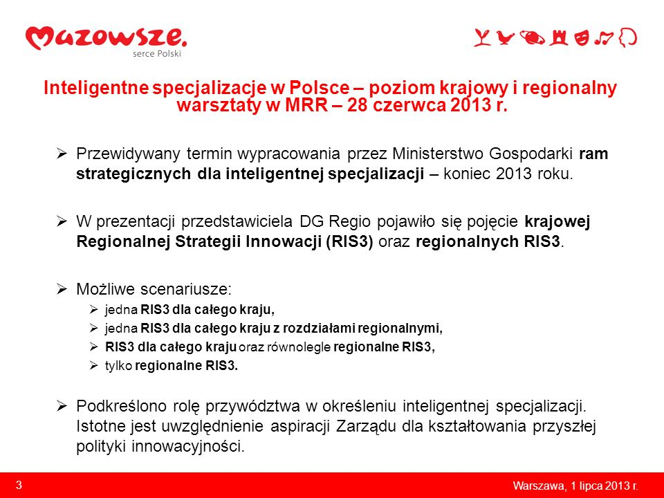 Inteligentne specjalizacje w Polsce – poziom krajowy i regionalny warsztaty w MRR – 28 czerwca 2013 r. Przewidywany termin wypracowania przez Minister