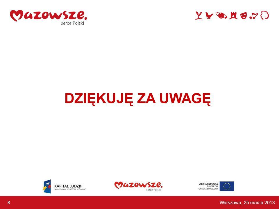 Warszawa, 25 marca 2013 8 DZIĘKUJĘ ZA UWAGĘ
