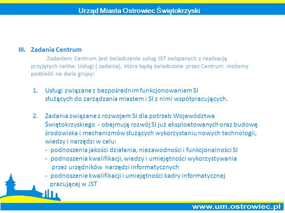 Urząd Miasta Ostrowiec Świętokrzyski III.Zadania Centrum Zadaniem Centrum jest świadczenie usług JST związanych z realizacją przyjętych celów.