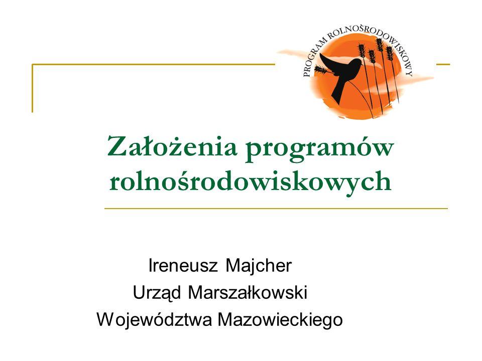 Założenia programów rolnośrodowiskowych Ireneusz Majcher Urząd Marszałkowski Województwa Mazowieckiego