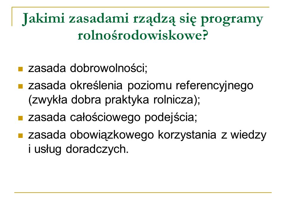 Jakimi zasadami rządzą się programy rolnośrodowiskowe? zasada dobrowolności; zasada określenia poziomu referencyjnego (zwykła dobra praktyka rolnicza)