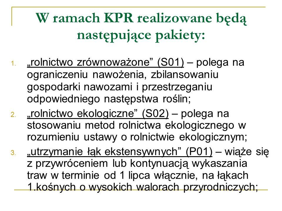W ramach KPR realizowane będą następujące pakiety: 1. rolnictwo zrównoważone (S01) – polega na ograniczeniu nawożenia, zbilansowaniu gospodarki nawoza