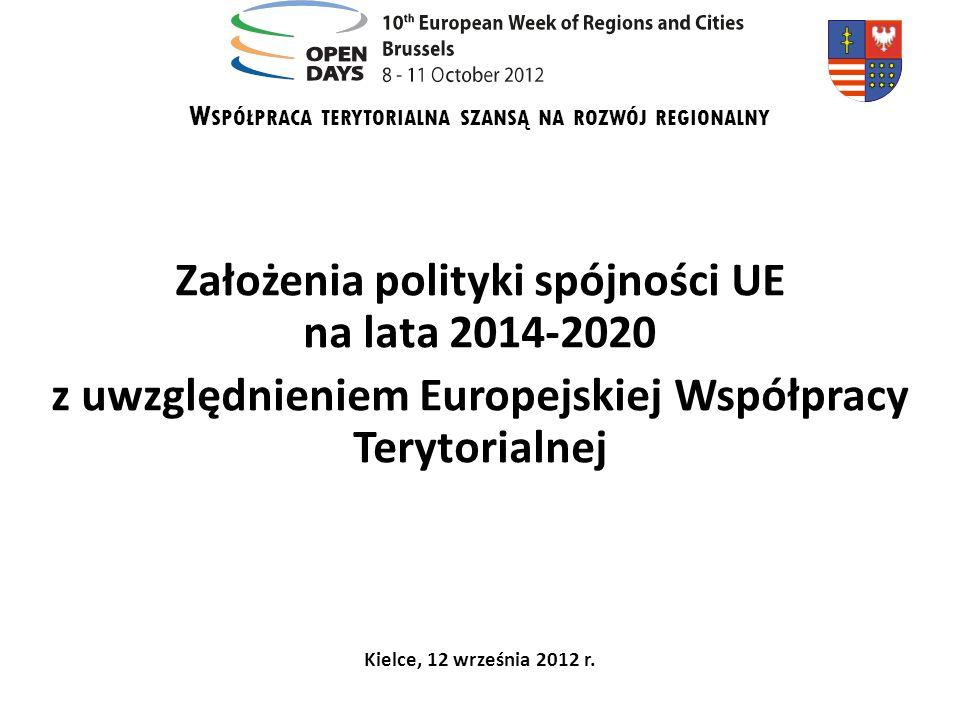 W SPÓŁPRACA TERYTORIALNA SZANSĄ NA ROZWÓJ REGIONALNY Założenia polityki spójności UE na lata 2014-2020 z uwzględnieniem Europejskiej Współpracy Teryto