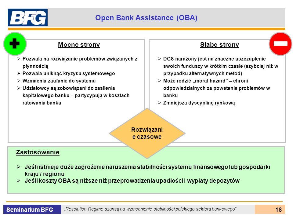 Seminarium BFG Resolution Regime szansą na wzmocnienie stabilności polskiego sektora bankowego 18 Open Bank Assistance (OBA) Mocne strony Pozwala na r