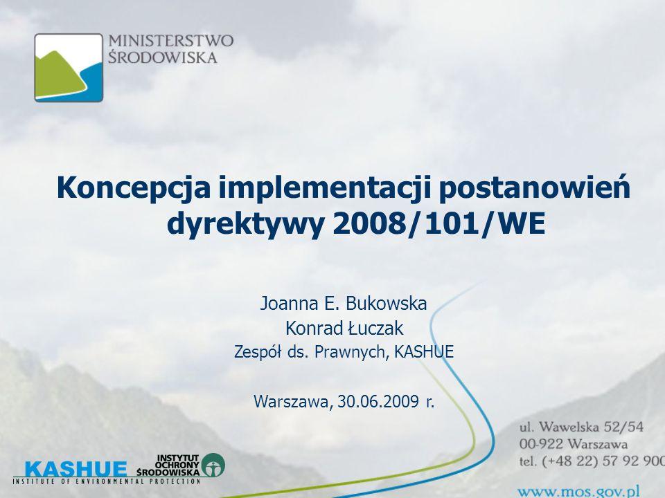 Koncepcja implementacji postanowień dyrektywy 2008/101/WE Joanna E.
