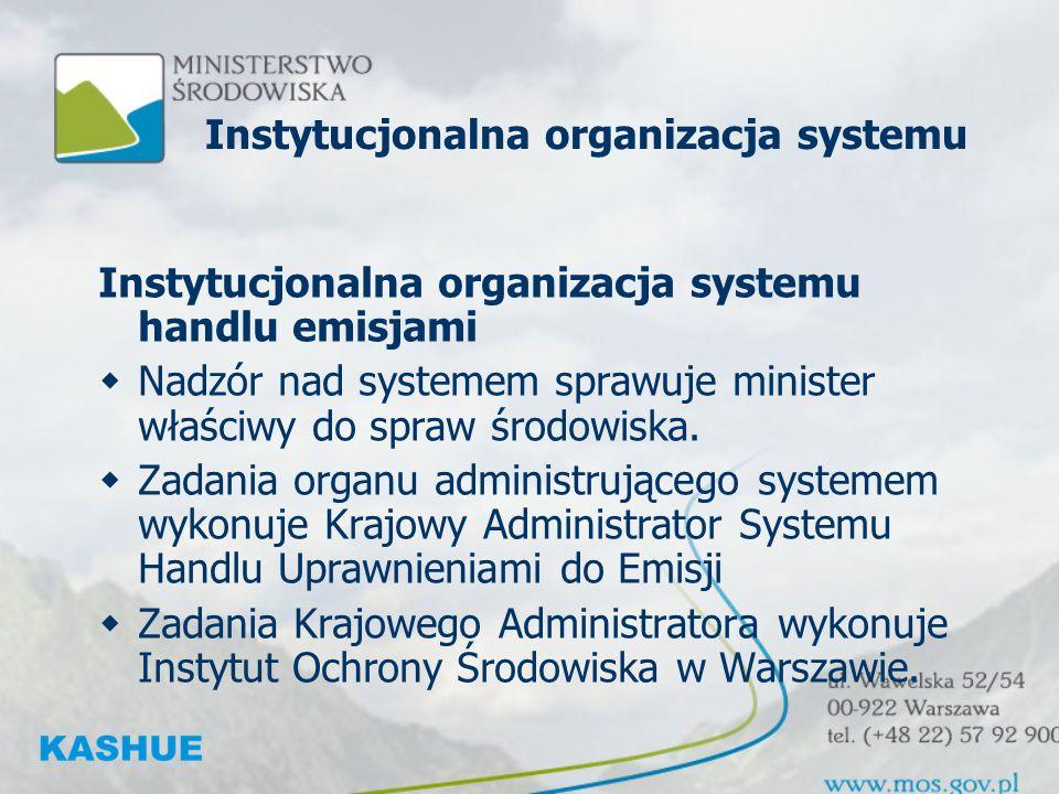 Instytucjonalna organizacja systemu Instytucjonalna organizacja systemu handlu emisjami Nadzór nad systemem sprawuje minister właściwy do spraw środowiska.