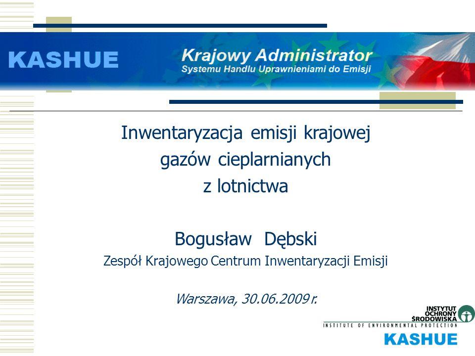 Inwentaryzacja emisji krajowej gazów cieplarnianych z lotnictwa Bogusław Dębski Zespół Krajowego Centrum Inwentaryzacji Emisji Warszawa, 30.06.2009 r.