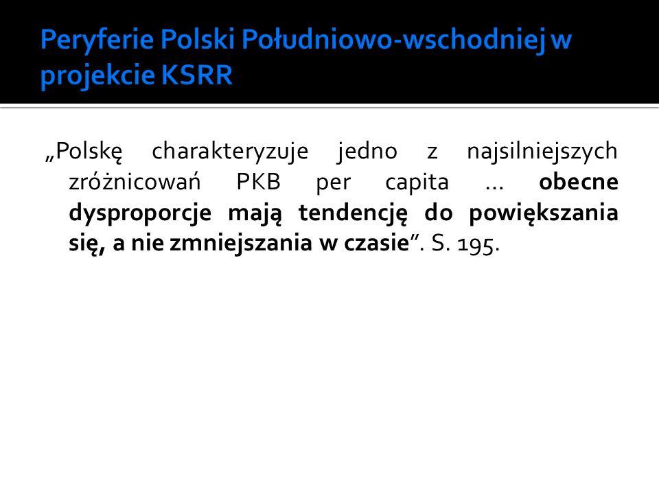 Polskę charakteryzuje jedno z najsilniejszych zróżnicowań PKB per capita … obecne dysproporcje mają tendencję do powiększania się, a nie zmniejszania