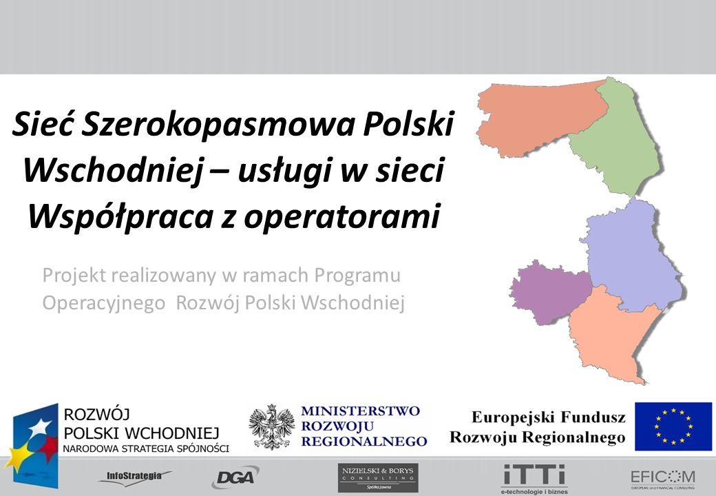 Projekt realizowany w ramach Programu Operacyjnego Rozwój Polski Wschodniej Sieć Szerokopasmowa Polski Wschodniej – usługi w sieci Współpraca z operatorami