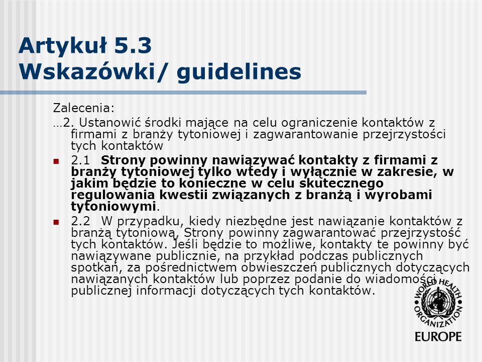 Artykuł 5.3 Wskazówki/ guidelines Zalecenia: …2. Ustanowić środki mające na celu ograniczenie kontaktów z firmami z branży tytoniowej i zagwarantowani