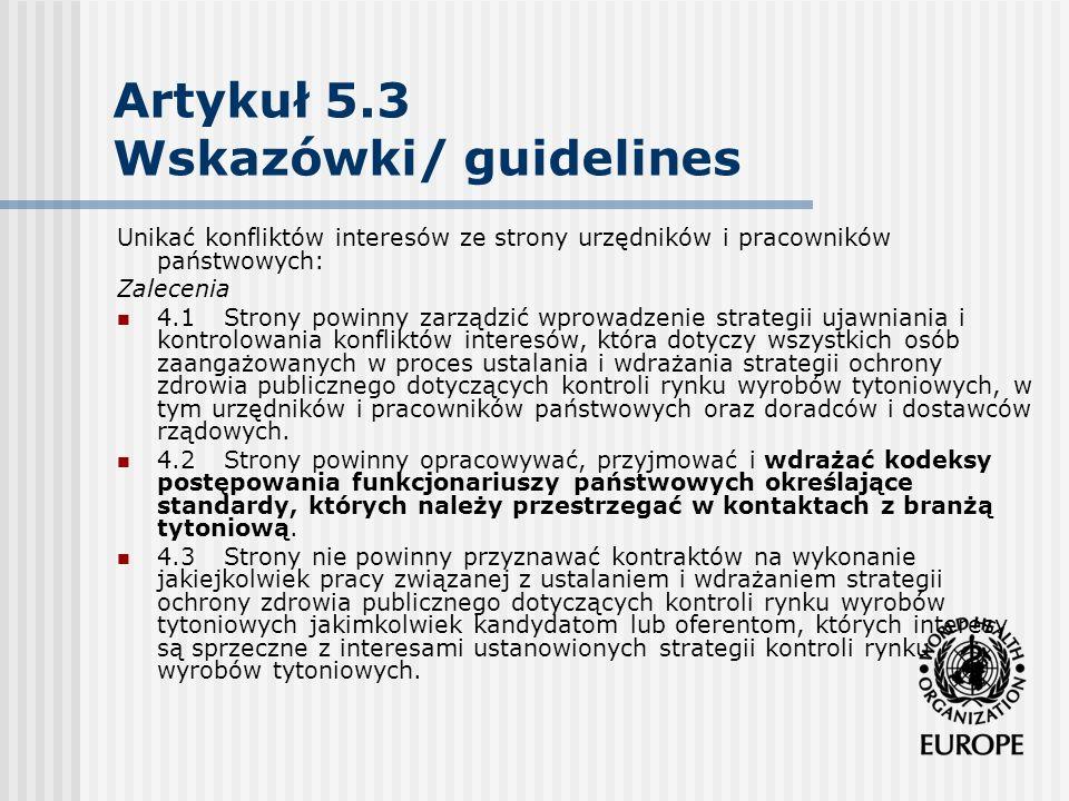 Artykuł 5.3 Wskazówki/ guidelines Unikać konfliktów interesów ze strony urzędników i pracowników państwowych: Zalecenia 4.1Strony powinny zarządzić wp