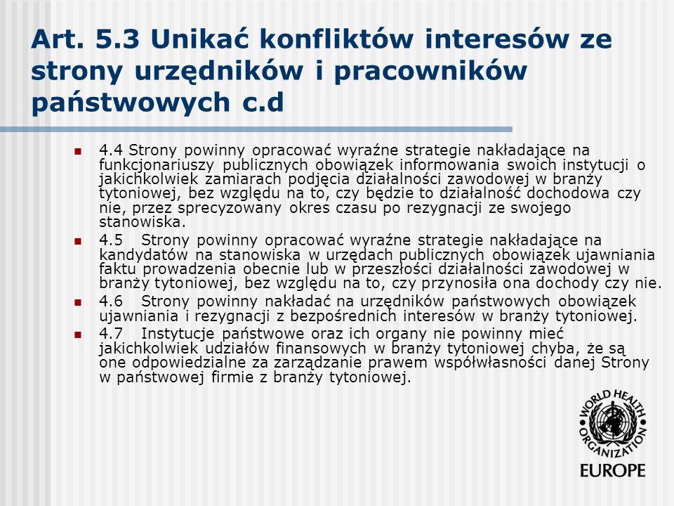 Art. 5.3 Unikać konfliktów interesów ze strony urzędników i pracowników państwowych c.d 4.4 Strony powinny opracować wyraźne strategie nakładające na