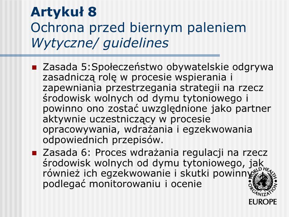Artykuł 8 Ochrona przed biernym paleniem Wytyczne/ guidelines Zasada 5:Społeczeństwo obywatelskie odgrywa zasadniczą rolę w procesie wspierania i zape