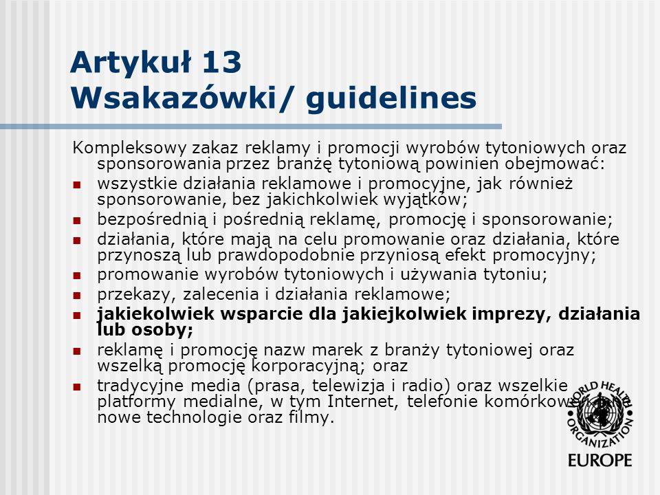 Artykuł 13 Wsakazówki/ guidelines Kompleksowy zakaz reklamy i promocji wyrobów tytoniowych oraz sponsorowania przez branżę tytoniową powinien obejmowa