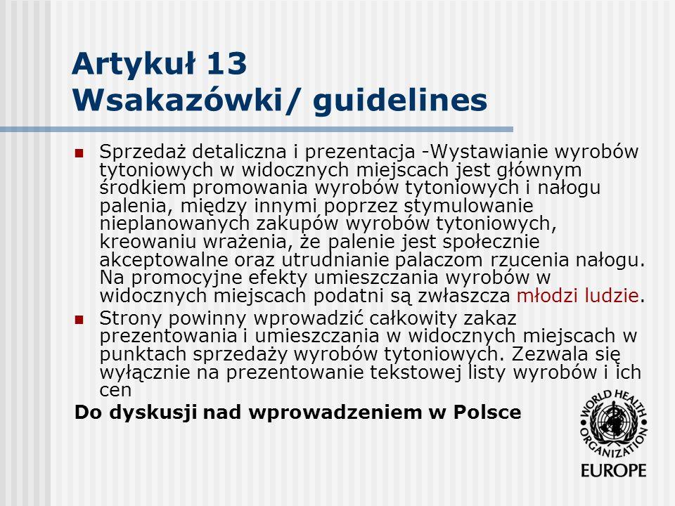 Artykuł 13 Wsakazówki/ guidelines Sprzedaż detaliczna i prezentacja -Wystawianie wyrobów tytoniowych w widocznych miejscach jest głównym środkiem prom