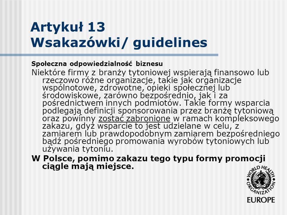 Artykuł 13 Wsakazówki/ guidelines Społeczna odpowiedzialność biznesu Niektóre firmy z branży tytoniowej wspierają finansowo lub rzeczowo różne organiz