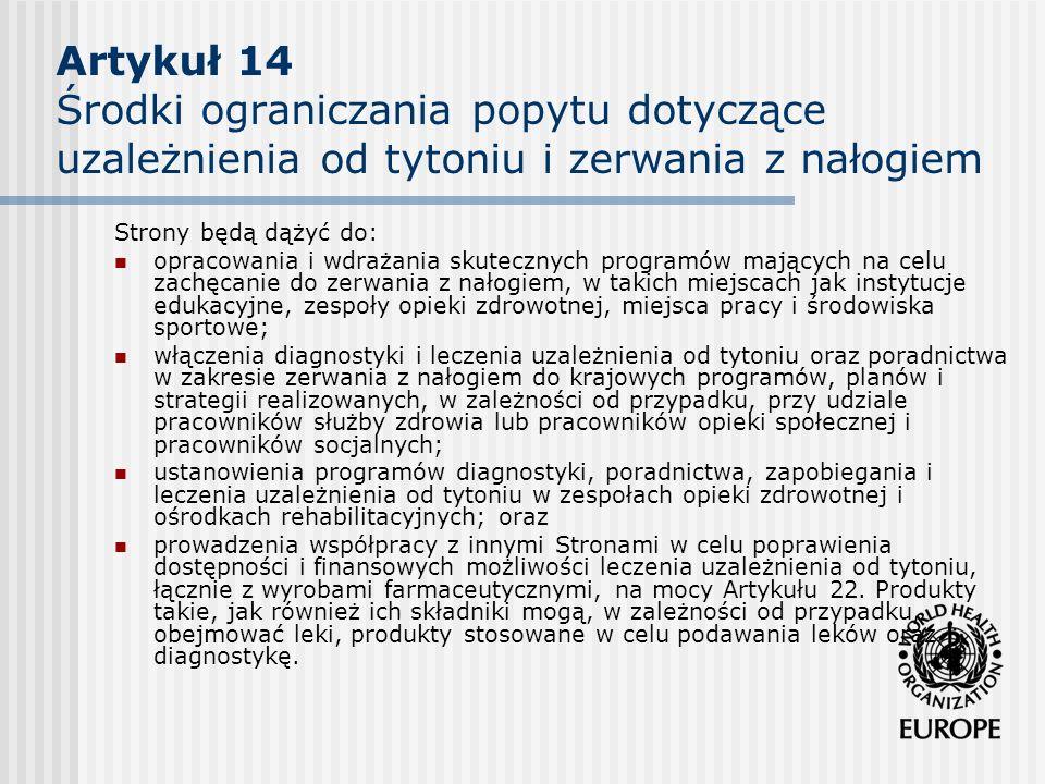 Artykuł 14 Środki ograniczania popytu dotyczące uzależnienia od tytoniu i zerwania z nałogiem Strony będą dążyć do: opracowania i wdrażania skutecznyc