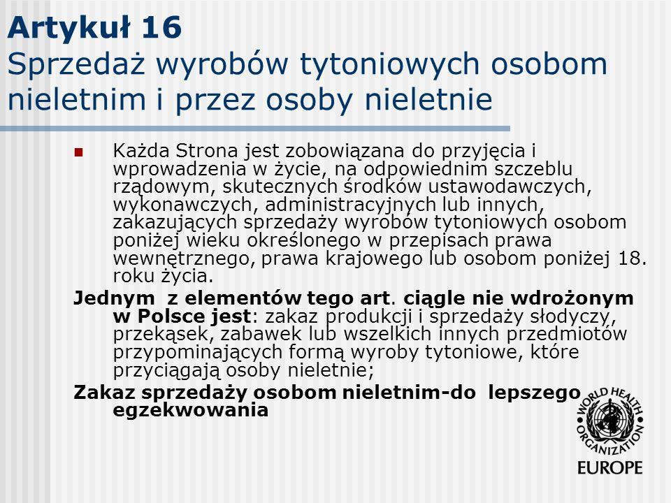 Artykuł 16 Sprzedaż wyrobów tytoniowych osobom nieletnim i przez osoby nieletnie Każda Strona jest zobowiązana do przyjęcia i wprowadzenia w życie, na