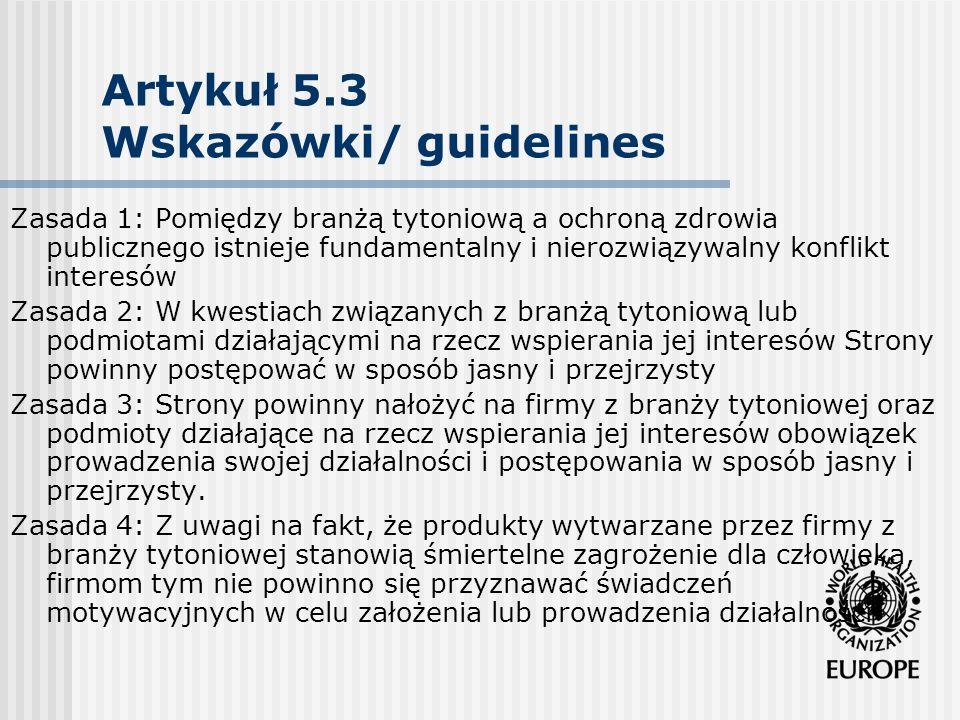 Artykuł 8 Ochrona przed biernym paleniem Wytyczne/ guidelines Zasada 5:Społeczeństwo obywatelskie odgrywa zasadniczą rolę w procesie wspierania i zapewniania przestrzegania strategii na rzecz środowisk wolnych od dymu tytoniowego i powinno ono zostać uwzględnione jako partner aktywnie uczestniczący w procesie opracowywania, wdrażania i egzekwowania odpowiednich przepisów.