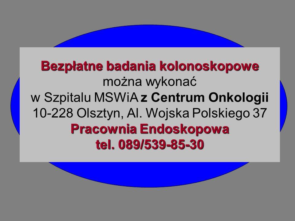 Bezpłatne badania kolonoskopowe można wykonać w Szpitalu MSWiA z Centrum Onkologii 10-228 Olsztyn, Al. Wojska Polskiego 37 Pracownia Endoskopowa tel.