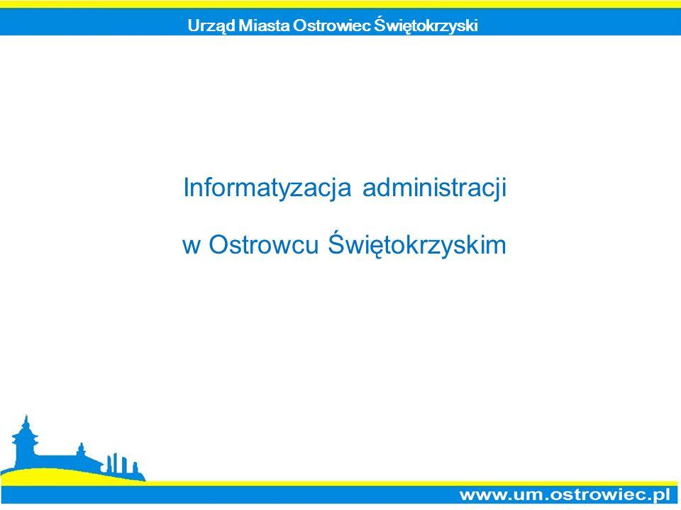 Urząd Miasta Ostrowiec Świętokrzyski Informatyzacja administracji w Ostrowcu Świętokrzyskim
