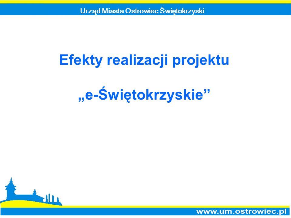 Urząd Miasta Ostrowiec Świętokrzyski Efekty realizacji projektu e-Świętokrzyskie