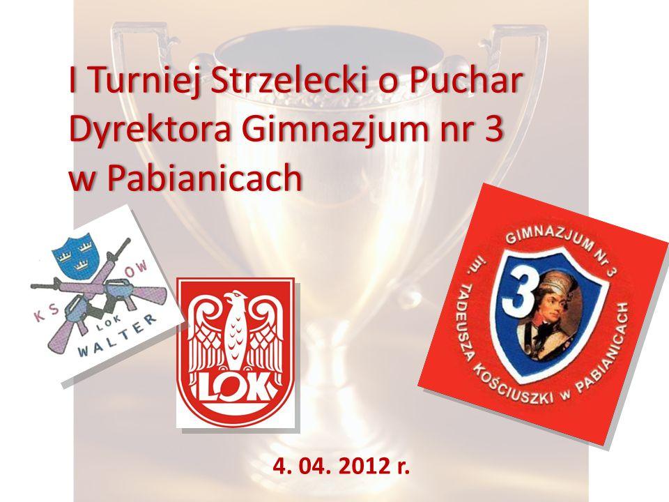 I Turniej Strzelecki o Puchar Dyrektora Gimnazjum nr 3 w Pabianicachw Pabianicach 4. 04. 2012 r.