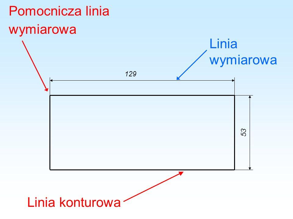 Pomocnicza linia wymiarowa Linia konturowa Linia wymiarowa 129 53