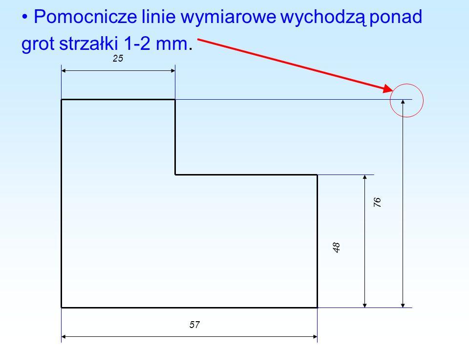 Pomocnicze linie wymiarowe wychodzą ponad grot strzałki 1-2 mm. 48 76 25 57