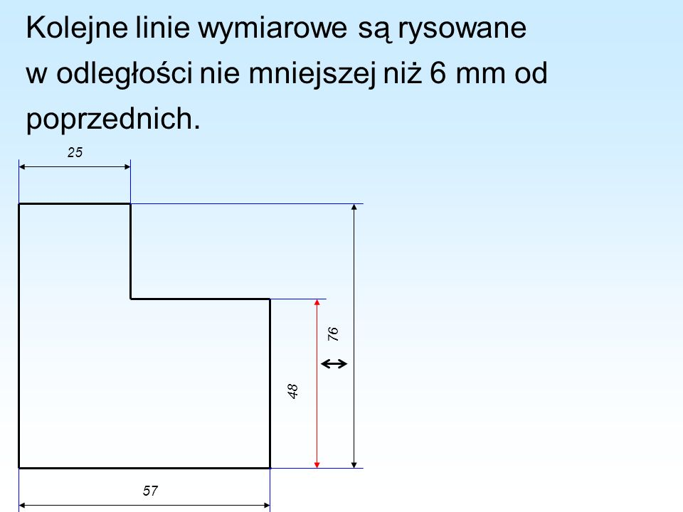 Kolejne linie wymiarowe są rysowane w odległości nie mniejszej niż 6 mm od poprzednich. 48 76 25 57