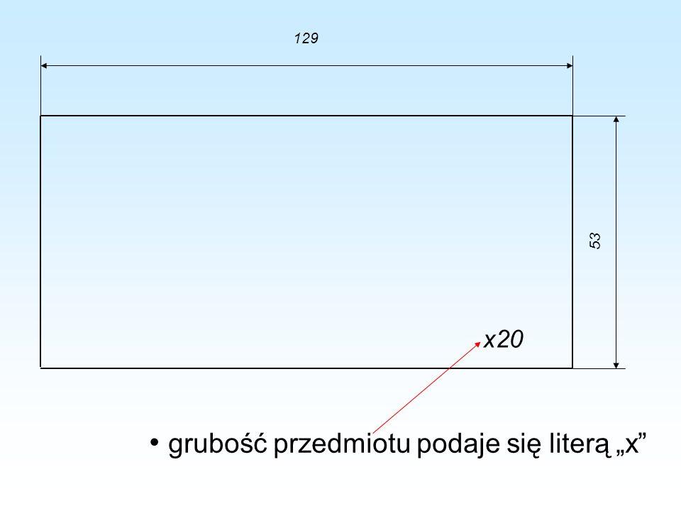 grubość przedmiotu podaje się literą x 129 53 x20