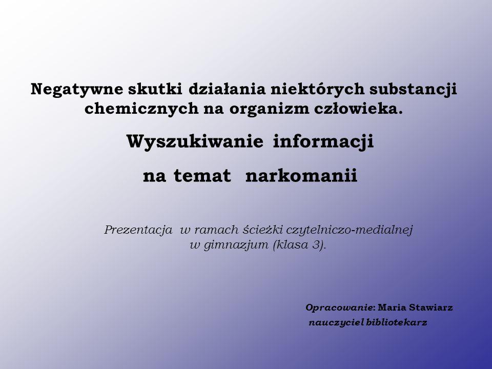 DROGA POSZUKIWANIA MATERIAŁÓW dotyczących narkomanii I.Etap: zrozumienie pojęcia Wyjaśnienie pojęcia w wydawnictwach informacyjnych Wyjaśnienie pojęcia w wydawnictwach informacyjnych: w słownikach,