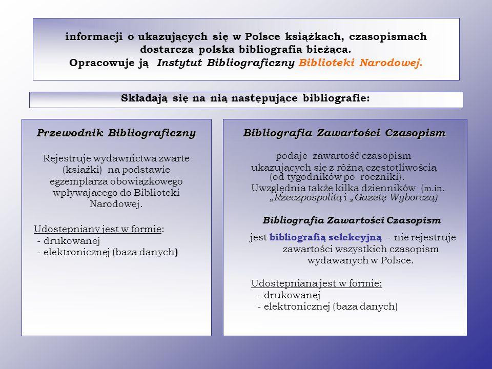informacji o ukazujących się w Polsce książkach, czasopismach dostarcza polska bibliografia bieżąca. Opracowuje ją Instytut Bibliograficzny Biblioteki