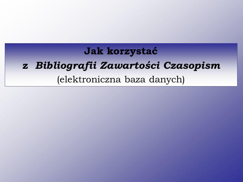 Jak korzystać z Bibliografii Zawartości Czasopism (elektroniczna baza danych)