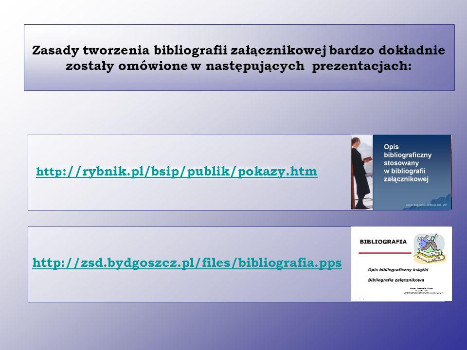 Zasady tworzenia bibliografii załącznikowej bardzo dokładnie zostały omówione w następujących prezentacjach: http ://rybnik.pl/bsip/publik/pokazy.htm