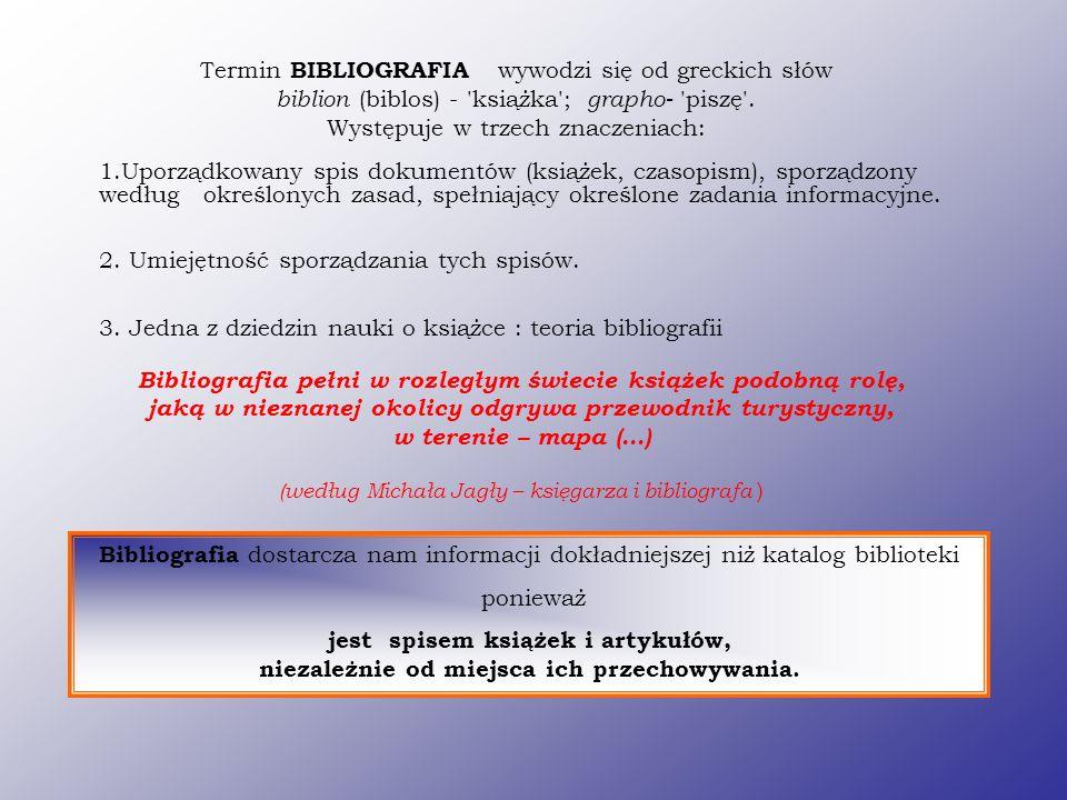Termin BIBLIOGRAFIA wywodzi się od greckich słów biblion (biblos) - 'książka'; grapho- 'piszę'. Występuje w trzech znaczeniach: Bibliografia pełni w r