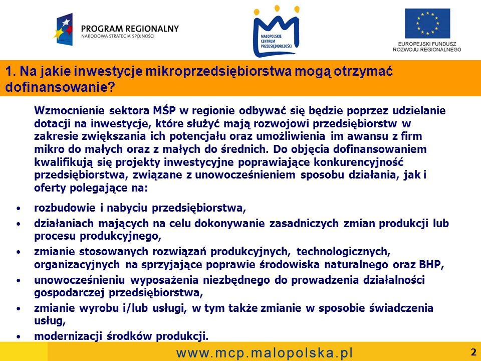 2 Wzmocnienie sektora MŚP w regionie odbywać się będzie poprzez udzielanie dotacji na inwestycje, które służyć mają rozwojowi przedsiębiorstw w zakresie zwiększania ich potencjału oraz umożliwienia im awansu z firm mikro do małych oraz z małych do średnich.