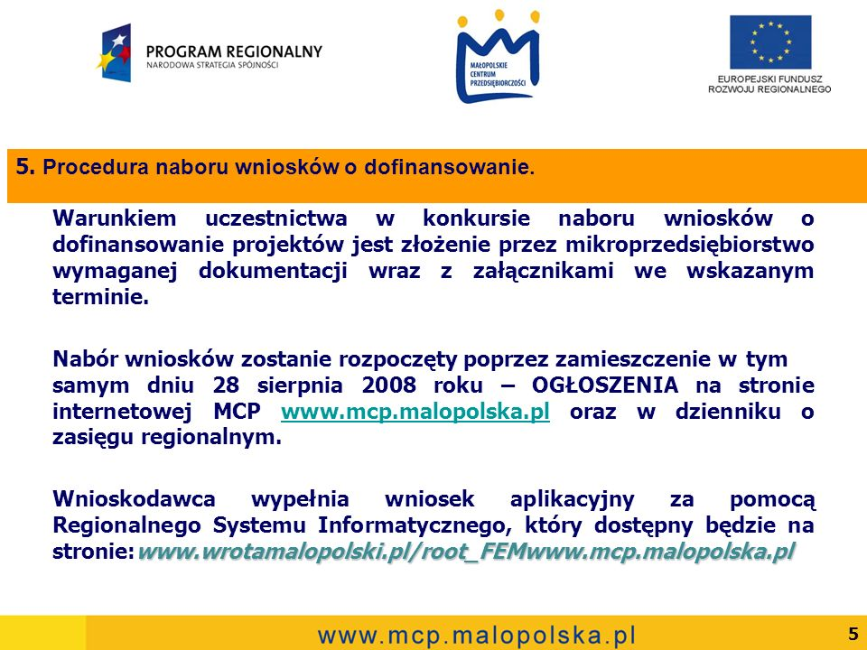 5 Warunkiem uczestnictwa w konkursie naboru wniosków o dofinansowanie projektów jest złożenie przez mikroprzedsiębiorstwo wymaganej dokumentacji wraz