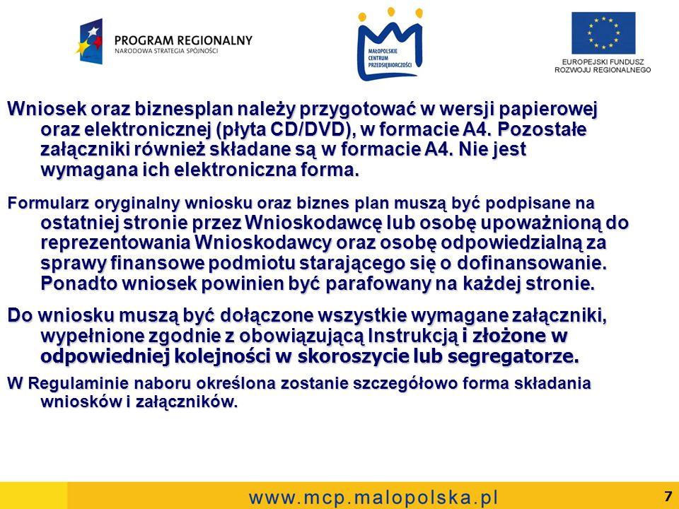 7 Wniosek oraz biznesplan należy przygotować w wersji papierowej oraz elektronicznej (płyta CD/DVD), w formacie A4.