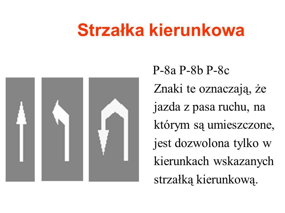 Strzałka kierunkowa P-8a P-8b P-8c Znaki te oznaczają, że jazda z pasa ruchu, na którym są umieszczone, jest dozwolona tylko w kierunkach wskazanych s