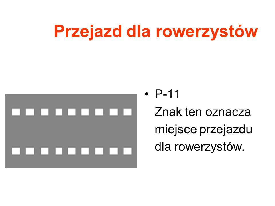 Przejazd dla rowerzystów P-11 Znak ten oznacza miejsce przejazdu dla rowerzystów.