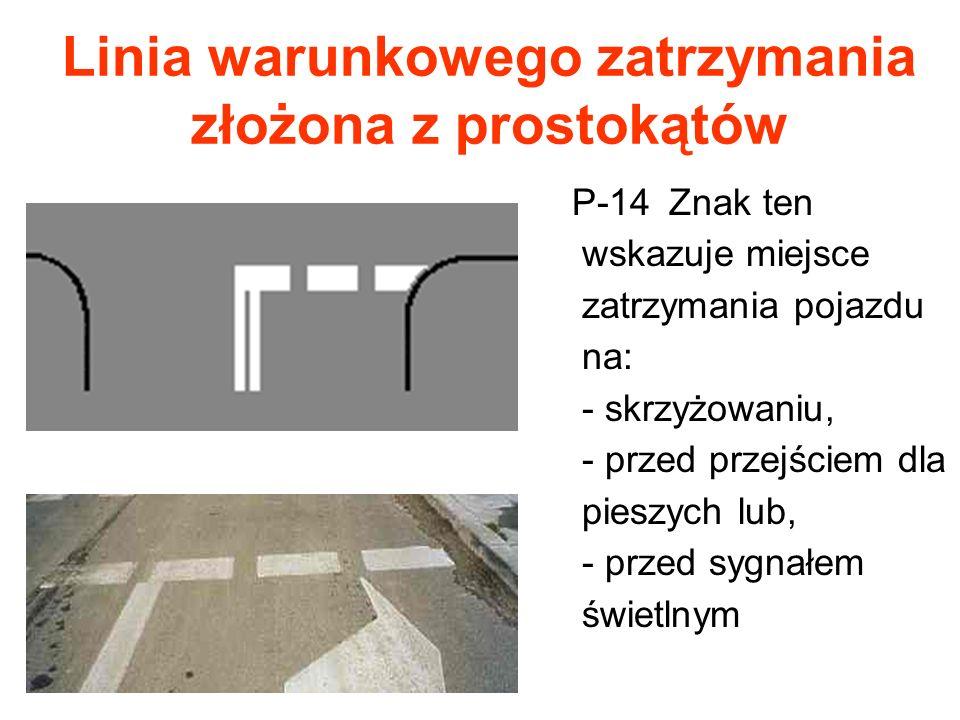 Linia warunkowego zatrzymania złożona z prostokątów P-14 Znak ten wskazuje miejsce zatrzymania pojazdu na: - skrzyżowaniu, - przed przejściem dla pies