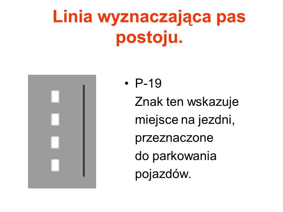 Linia wyznaczająca pas postoju. P-19 Znak ten wskazuje miejsce na jezdni, przeznaczone do parkowania pojazdów.