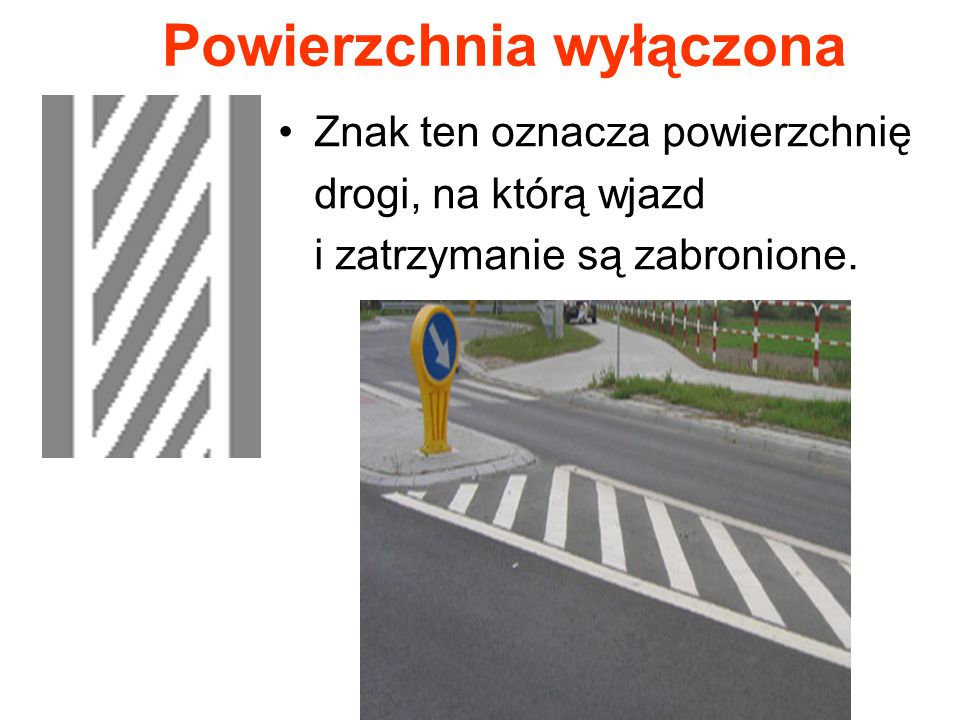 Powierzchnia wyłączona Znak ten oznacza powierzchnię drogi, na którą wjazd i zatrzymanie są zabronione.