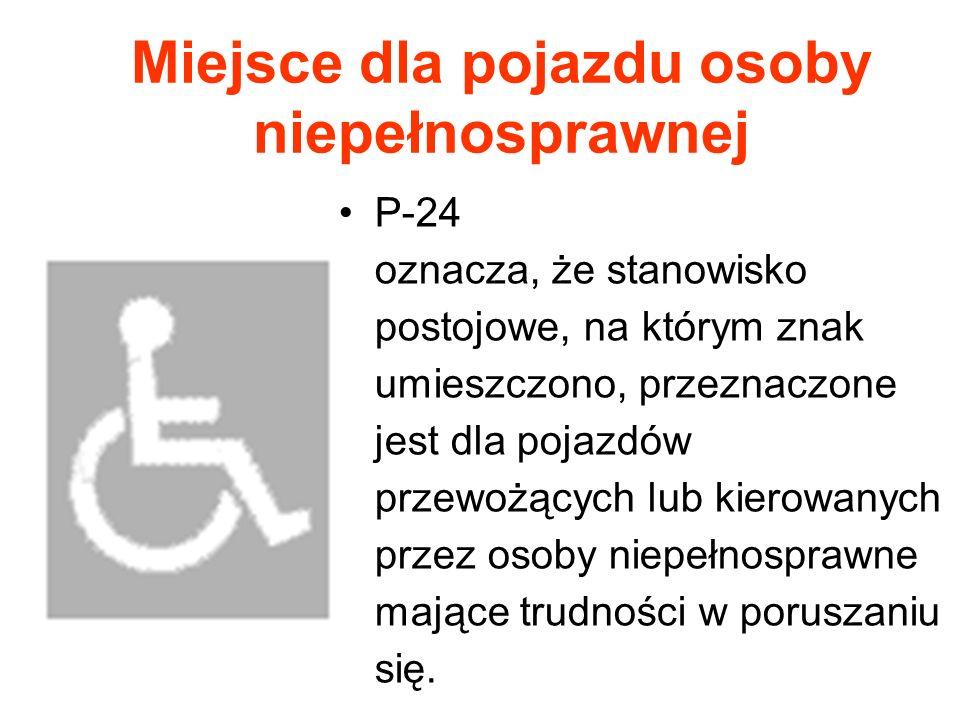 Miejsce dla pojazdu osoby niepełnosprawnej P-24 oznacza, że stanowisko postojowe, na którym znak umieszczono, przeznaczone jest dla pojazdów przewożąc