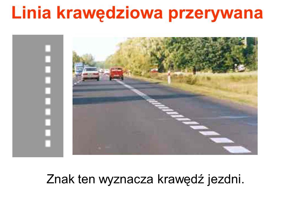 Linia krawędziowa przerywana Znak ten wyznacza krawędź jezdni.