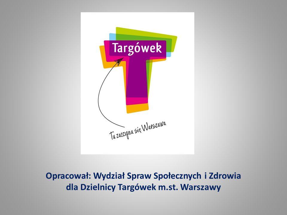 Opracował: Wydział Spraw Społecznych i Zdrowia dla Dzielnicy Targówek m.st. Warszawy