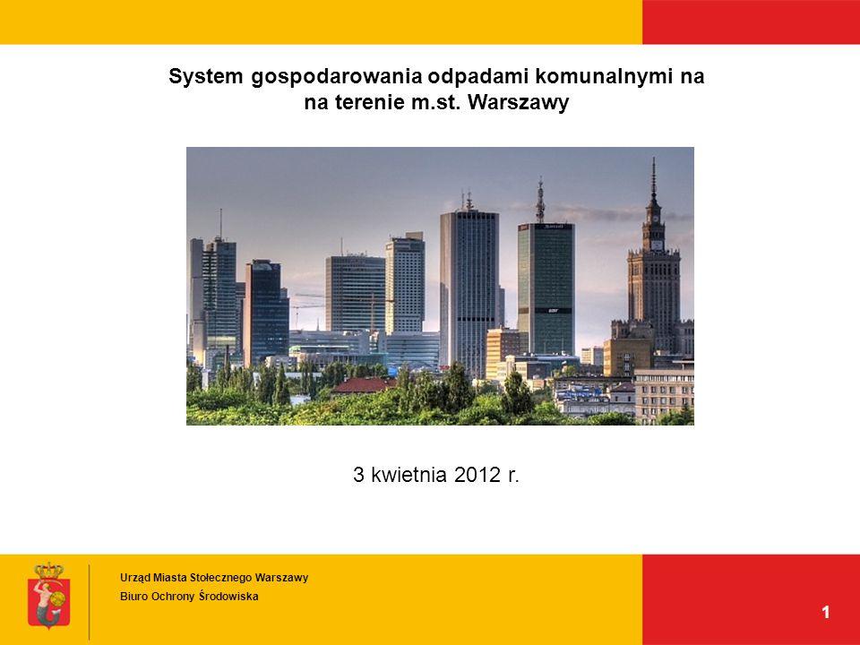 1 System gospodarowania odpadami komunalnymi na na terenie m.st. Warszawy 3 kwietnia 2012 r. Urząd Miasta Stołecznego Warszawy Biuro Ochrony Środowisk