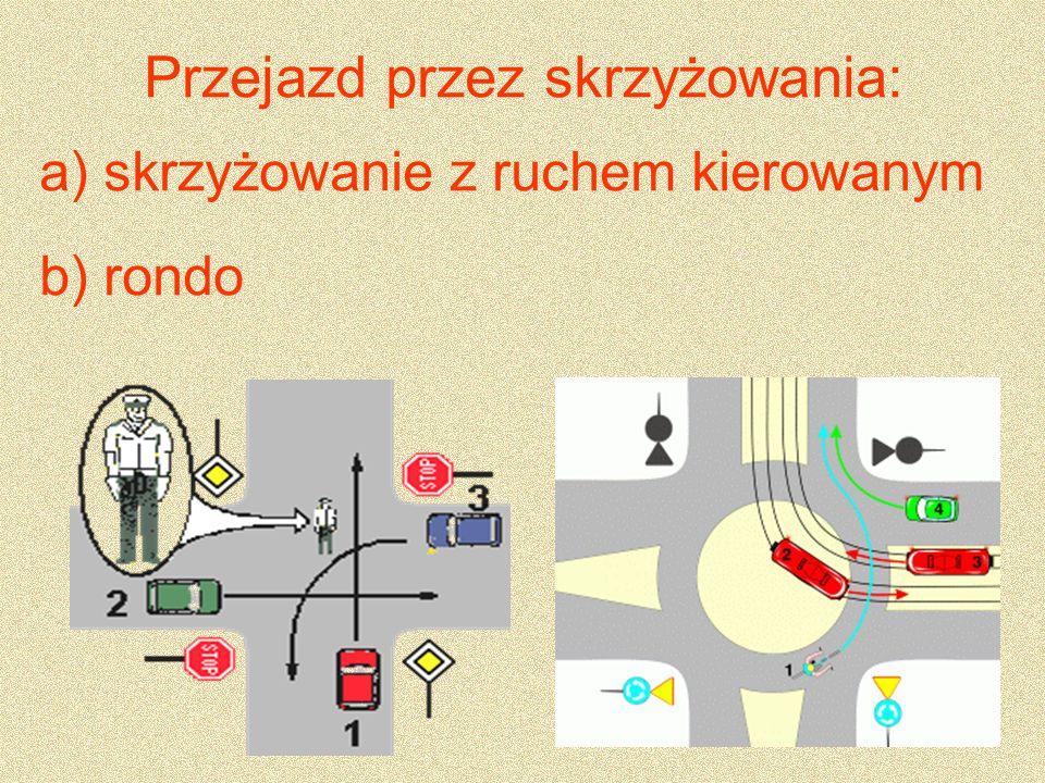 Przejazd przez skrzyżowania: a) skrzyżowanie z ruchem kierowanym b) rondo