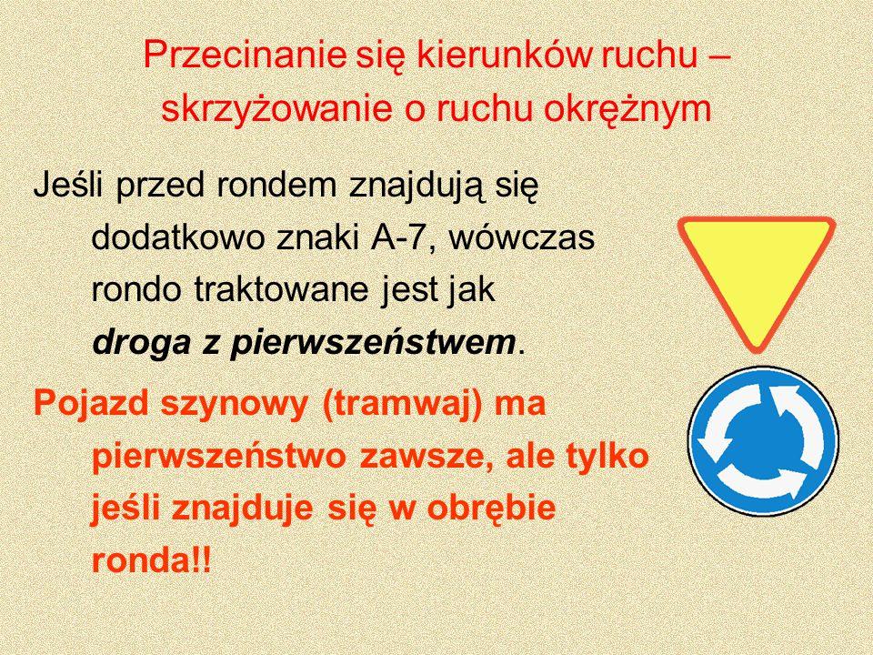 Przecinanie się kierunków ruchu – skrzyżowanie o ruchu okrężnym Jeśli przed rondem znajdują się dodatkowo znaki A-7, wówczas rondo traktowane jest jak